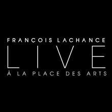 François Lachance - Live à la Place des Arts
